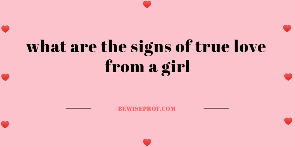 what are the signs of true love from a girl