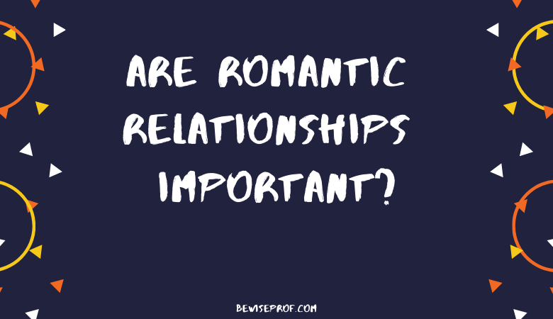 Are romantic relationships important
