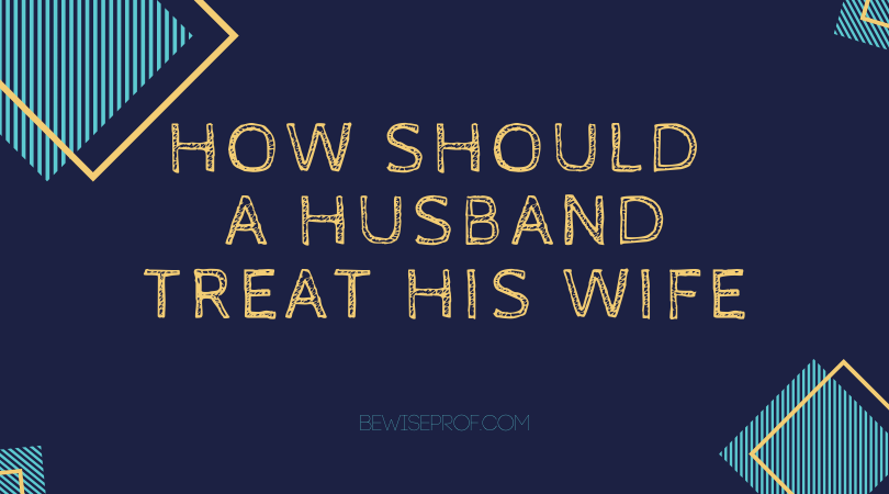 How should a husband treat his wife