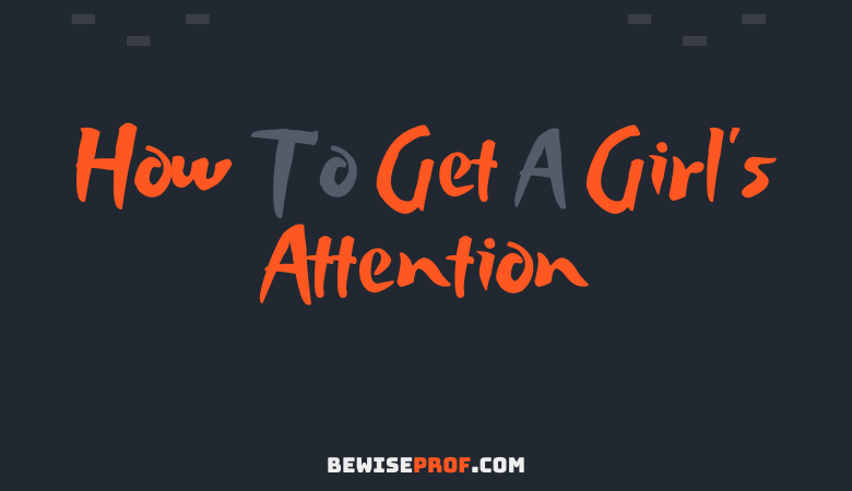 How to get a girl's attention