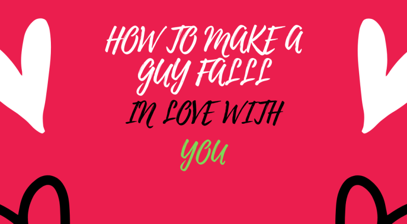 how to make a guy fall in love with you