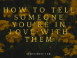 How to tell someone you're in love with them