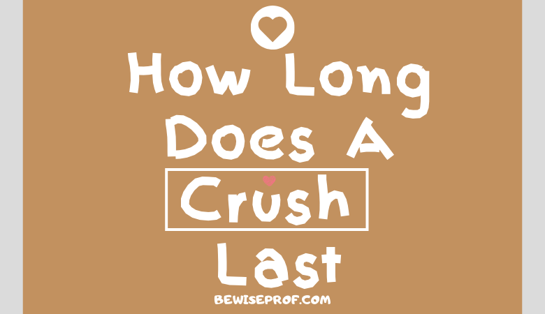 How long does a crush last