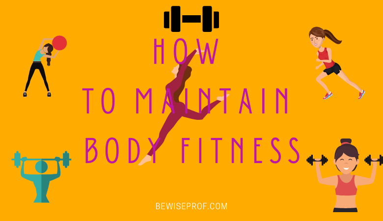 How to maintain body fitness