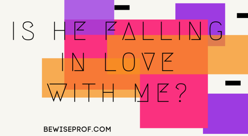Is he falling in love with me