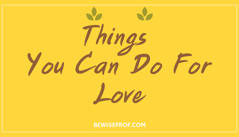 Things you can do for love
