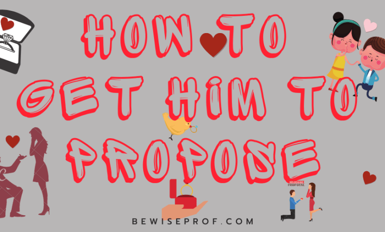 how to get him to propose