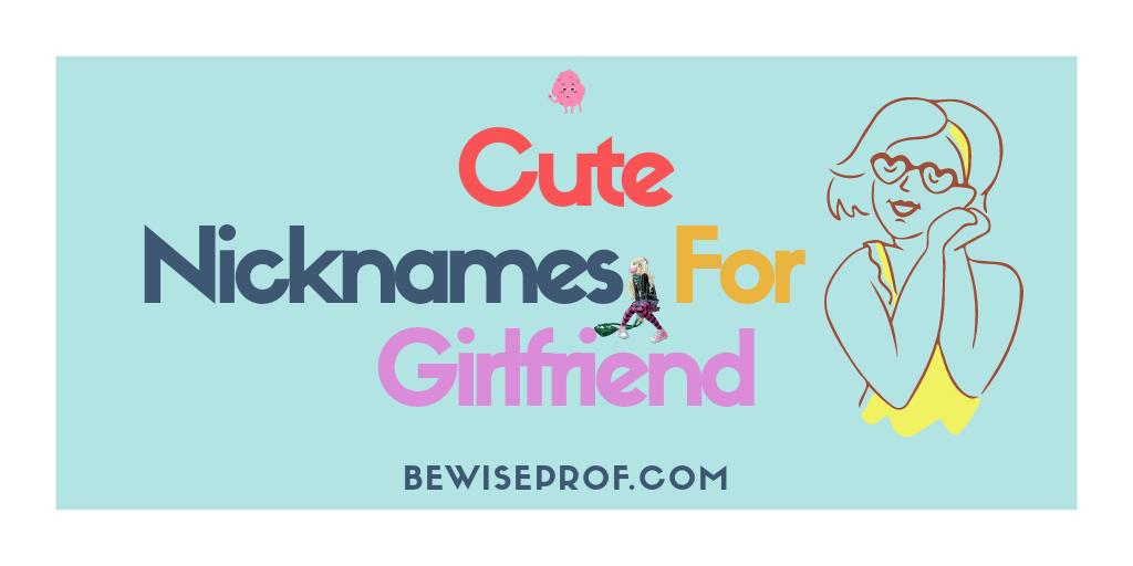 My good girlfriend for nicknames 300+ Cute