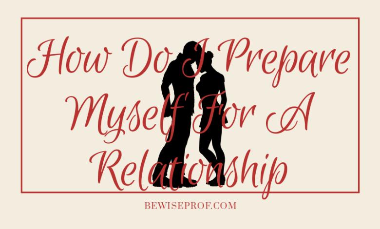 How Do I Prepare Myself For A Relationship