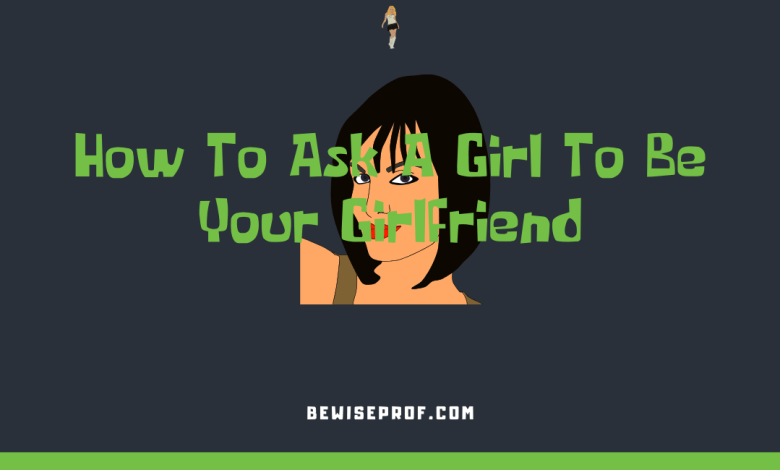 How To Ask A Girl To Be Your Girlfriend