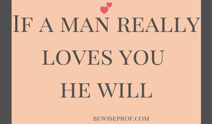 If a man really loves you he will