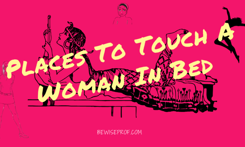 Places To Touch A Woman In Bed