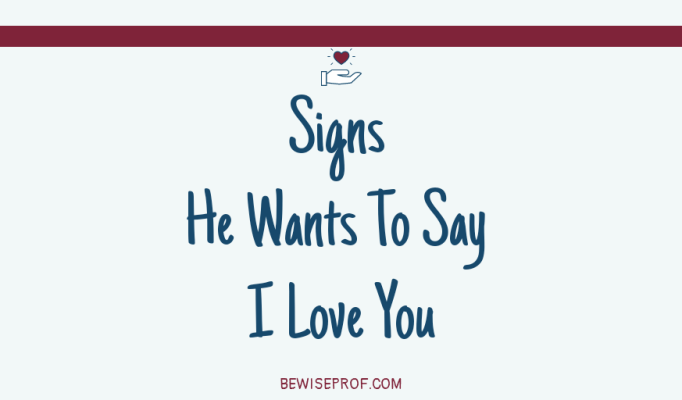 Signs He Wants To Say I Love You
