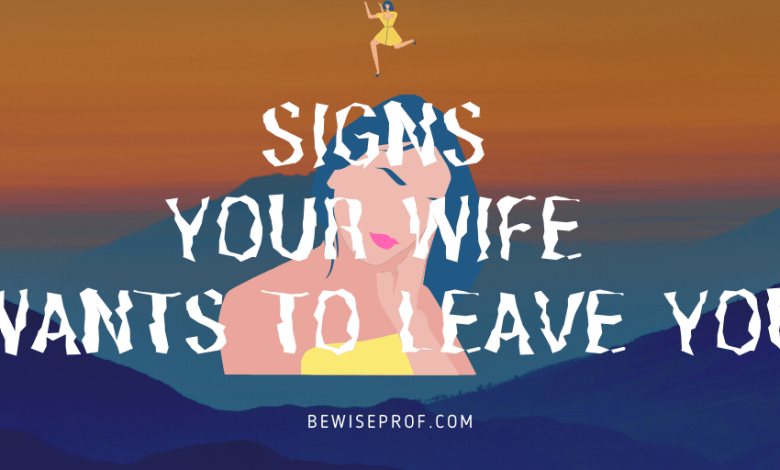 Signs Your Wife Wants To Leave You