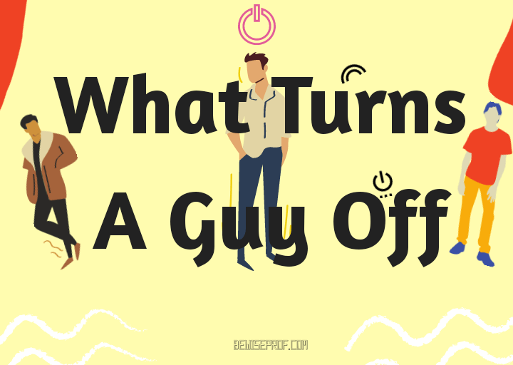 What Turns A Guy Off