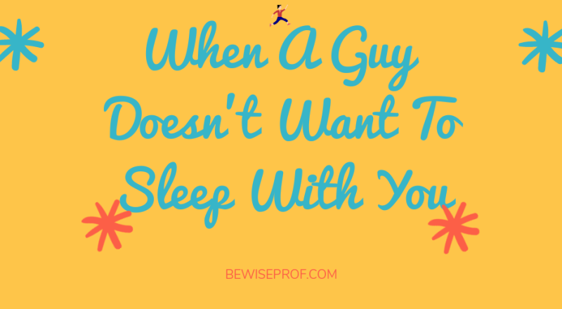 When A Guy Doesn't Want To Sleep With You