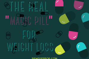 The Real Magic Pill For Weight Loss