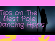 Tips on the Best Pole Dancing Apps