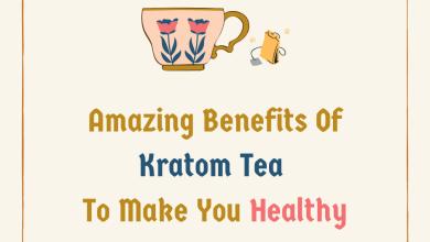 Photo of Amazing Benefits Of Kratom Tea To Make You Healthy