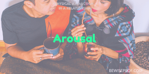 Arousal - Physical Attraction In A Relationship
