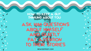Ask him questions about himself and quietly pay attention to their stories