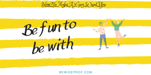 Be fun to be with