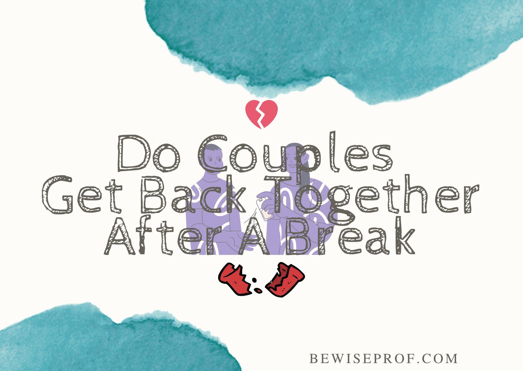 Will we get back together after a break