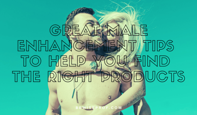 Great Male Enhancement Tips to Help You Find the Right Products (1)