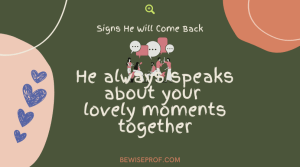 He always speaks about your lovely moments together