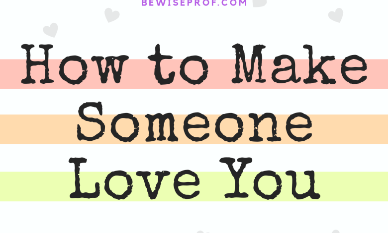 How to Make Someone Love You