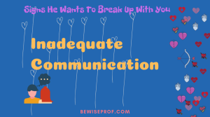 Inadequate communication - Signs He Wants To Break Up With You