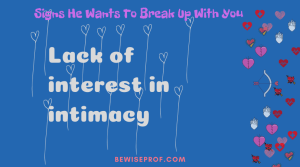 Lack of interest in intimacy - Signs He Wants To Break Up With You