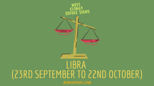 Libra (23rd September to 22nd October) Most Clingy Zodiac Signs