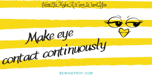 Make eye contact continuously