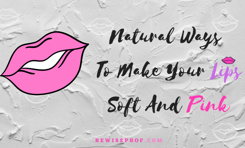 Natural Ways To Make Your Lips Soft And Pink