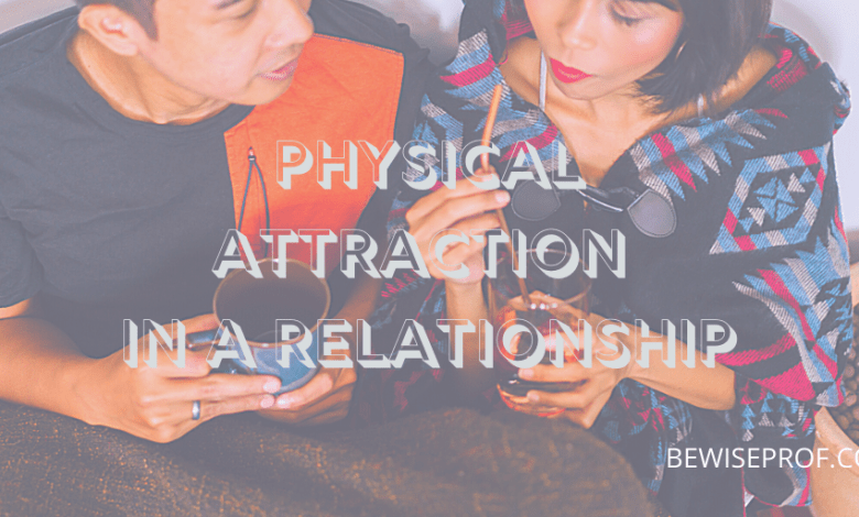 Physical Attraction In A Relationship