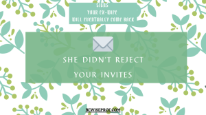 She didn't reject your invites