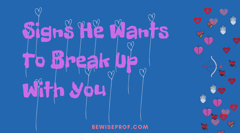 Signs He Wants To Break Up With You