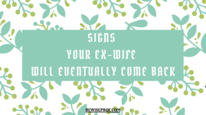 Signs Your Ex-Wife Will Eventually Come Back