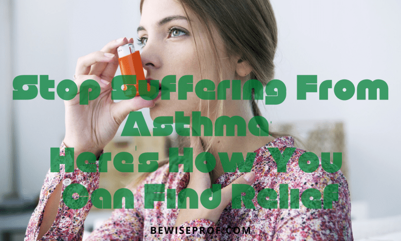 Stop Suffering From Asthma_ Here's How You Can Find Relief