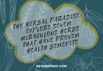 THE HERBAL PARADISE: EXPLORE SEVEN MIRACULOUS HERBS THAT HAVE PROVEN HEALTH BENEFITS