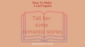 Tell her some romantic stories