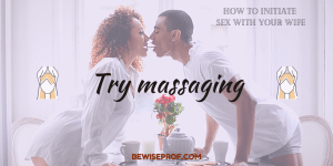 Try massaging - How To Initiate Sex With Your Wife