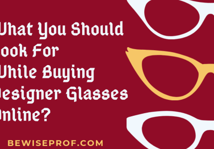 What you should look for while buying designer glasses online