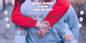 When he thinks that you are happy because of them