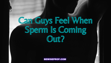 Photo of Can Guys Feel When Sperm Is Coming Out?