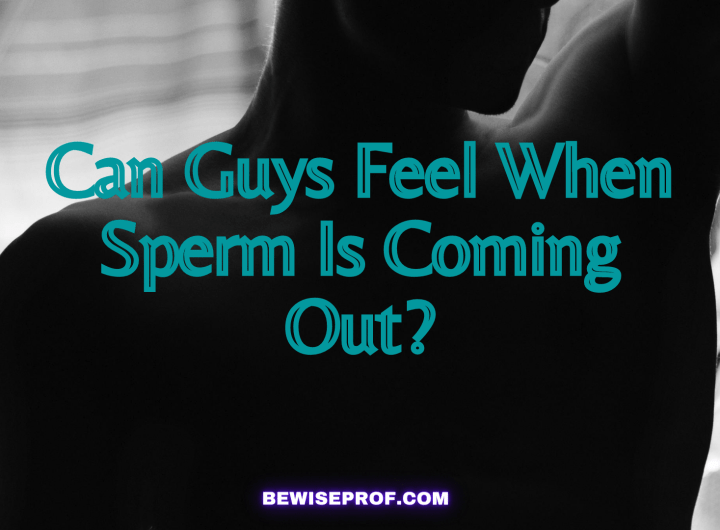 Can Guys Feel When Sperm Is Coming Out?