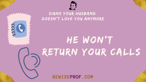 He won't return your calls