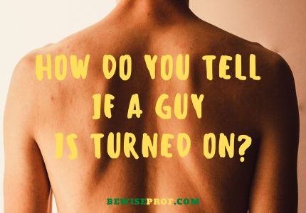 How Do You Tell If A Guy Is Turned On_