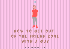 How to get out of the friend zone with a guy